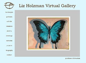 A Website allows potential clients to see an artist's portfolio anytime, anywhere. Here, Derin Basden designed this site to showcase artist Liz Holzman's work. © 2002, 2003 Liz Holzman. All rights reserved.