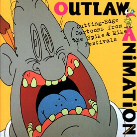 Outlaw Animation: Cutting-Edge Cartoons from the Spike & Mike Festivals.