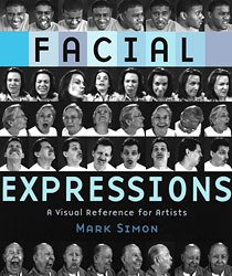 Facial Expressions: A Visual Reference for Artists by Mark Simon.
