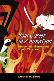 Your Career in Animation: How to Survive and Thrive.