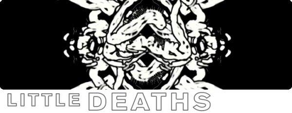 Little Deaths.