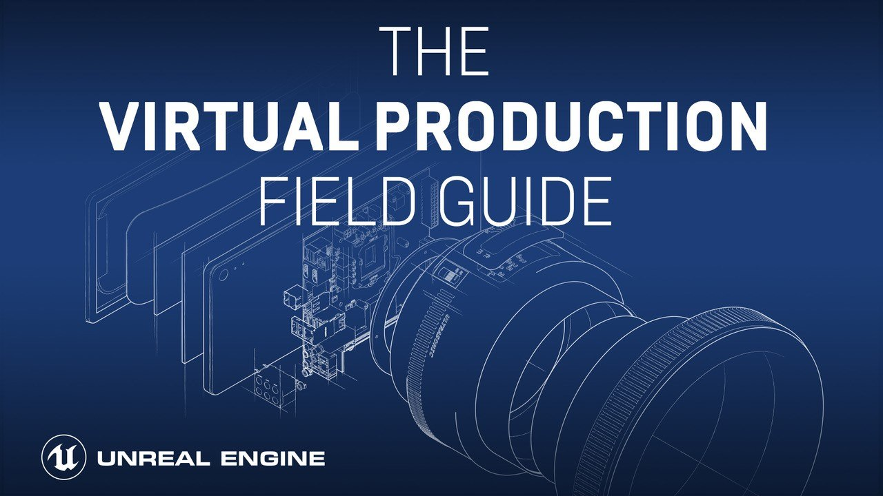 Epic Games Releases Free Virtual Production Field Guide | Animation