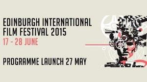 Edinburgh International Film Festival Unveils 2015 Program