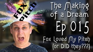 'The Making of a Dream' Episode 15: Fox Loved My Pitch