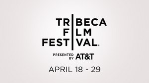 17th Annual Tribeca Film Festival Announces 2018 Dates and Call for Submissions