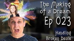 'The Making of a Dream' Episode 23: Handling Broken Deals