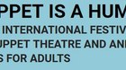 10th International Festival of Puppet Theatre and Animated Films for Adults 12 through 20 October Warsaw, Poland