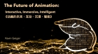 The Future of Animation: Interactive, Immersive, Intelligent