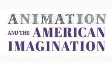 'Animation and the American Imagination: A Brief History' Now Available