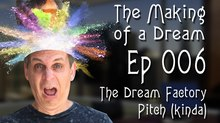 'The Making of a Dream' Episode 6: The Dream Factory Pitch
