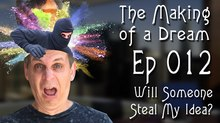 'The Making of a Dream' Episode 12: Will Someone Steal My Idea?