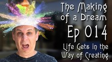 'The Making of a Dream' Episode 14: Life Gets in the Way of Creating