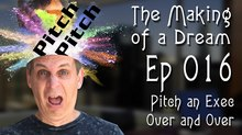 'The Making of a Dream' Episode 16: Pitch an Exec Over and Over