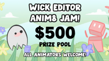 Wick Editor Anim8 Jam - $500 Prize Pool Animation Competition