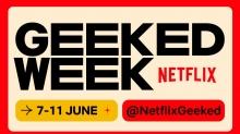 Netflix's 'Geeked Week' Celebrates Fandom and Their Favs